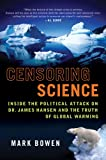 """Censoring Science Inside the Political Attack on Dr. James Hansen and the Truth of Global Warming"" av Mark Bowen"