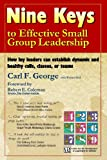 Nine Keys to Effective Small Group Leadership, Carl George, 097953500X