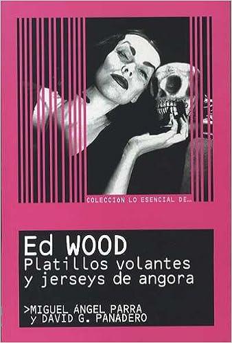 Ed Wood: Platillos Volantes y Jerseys de Angora / Flying Saucers and Angora Jerseys (Coleccion lo esencial de... / Collection the Essential of .