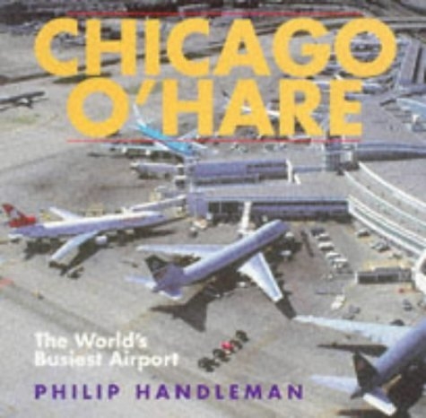 Chicago O'Hare: The World's Busiest Airport by Philip Handleman - Chicago O Hare Stores