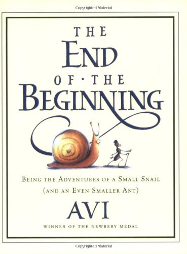 Read Online The End of the Beginning: Being the Adventures of a Small Snail (and an Even Smaller Ant) pdf epub