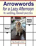 Arrowwords for a Lazy Afternoon: 81 Soothing, Themed Puzzles