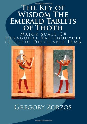 The Key of Wisdom The Emerald Tablets of Thoth: Major scale C# Hexagonal Kaleidocycle (closed) Disyllable Iamb