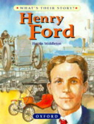 Henry Ford: The People's Car-maker (What's Their Story?)