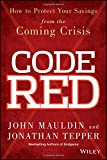 Code Red: How to Protect Your Savings From the Coming Crisis