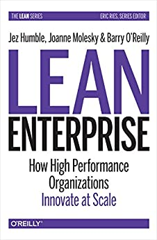Lean Enterprise: How High Performance Organizations Innovate at Scale (Lean (O'Reilly)) by [Humble, Jez, Molesky, Joanne, O'Reilly, Barry]