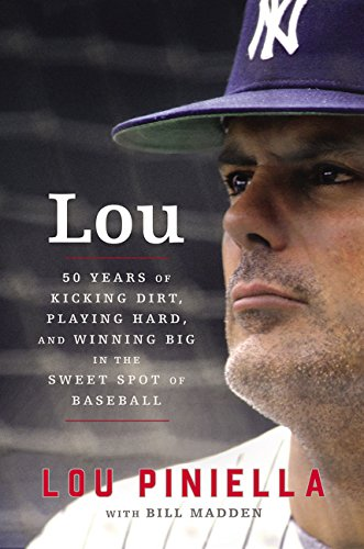 Lou: Fifty Years of Kicking Dirt, Playing Hard, and Winning Big in the Sweet Spot of Baseball (Life Of A Minor League Baseball Player)