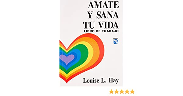 Amate y Sana tu Vida / Love Yourself, Heal Your Life ...