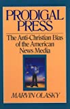 Prodigal Press: The Anti-Christian Bias of the American News Media (Turning Point Christian Worldview Series)