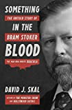 Image of Something in the Blood: The Untold Story of Bram Stoker, the Man Who Wrote Dracula