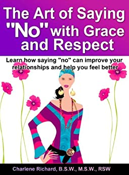 The Art of Saying NO with Grace and Respect by [Richard, Charlene]