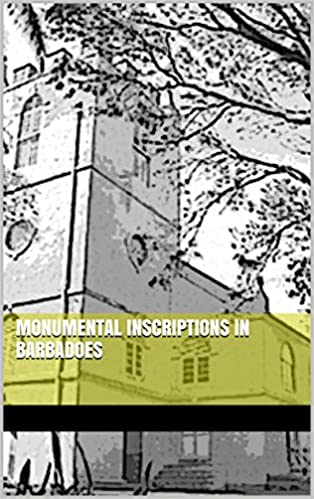 Download online Monumental Inscriptions in Barbadoes PDF, azw (Kindle), ePub