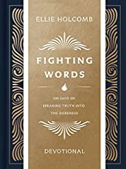 Fighting Words Devotional: 100 Days of Speaking Truth into the Darkness