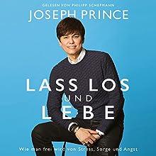Lass los und lebe: Wie man frei wird von Stress, Sorge und Angst Hörbuch von Joseph Prince Gesprochen von: Philipp Schepmann