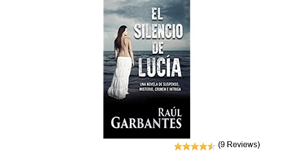 El Silencio de Lucía: Una novela de suspenso, misterio, crimen e intriga eBook: Raúl Garbantes: Amazon.es: Tienda Kindle