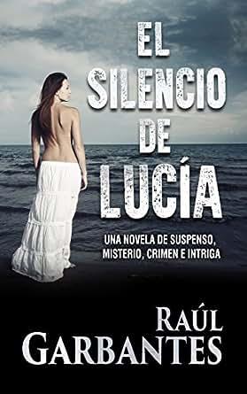 El Silencio de Lucía: Una novela de suspenso, misterio, crimen e intriga