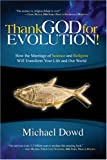 Thank God for Evolution!: How the Marriage of Science and Religion Will Transform Your Life and Our World