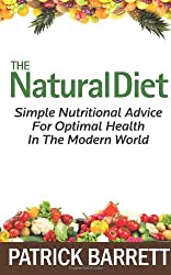 The Natural Diet: Simple Nutritional Advice For Optimal Health In The Modern World