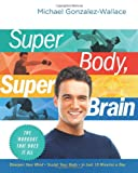 Super Body, Super Brain, Michael Gonzalez-Wallace, 0061945285