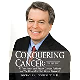 Conquering Cancer (Volume One): 50 Pancreatic and Breast Cancer Patients on The Gonzalez Nutritional Protocol