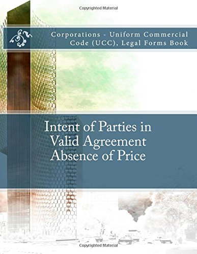 Intent of Parties in Valid Agreement - Absence of Price: Corporations - Uniform Commercial Code (UCC), Legal Forms Book ebook