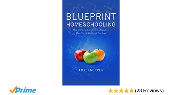 Blueprint homeschooling how to plan a year of home education that blueprint homeschooling how to plan a year of home education that fits the reality of your life amy knepper 9780986224904 amazon books malvernweather Images