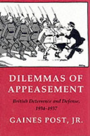 Dilemmas of Appeasement: British Deterrence and Defence, 1934-1937 (Cornell Studies in Security Affairs) by Gaines Post (1993-03-09)