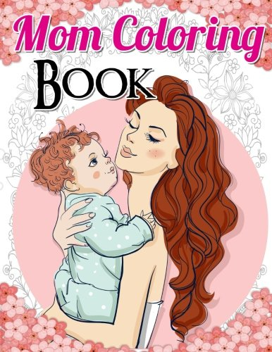 Mom Coloring Book: Best Stress Relief Coloring Books Mom Life Coloring Book For Adults with 30 Original Designs in High resolution (Volume 1)