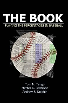 The Book: Playing the Percentages in Baseball by [Tango, Tom, Lichtman, Mitchel, Dolphin, Andrew]