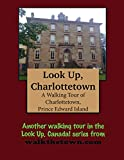 A Walking Tour of Charlottetown, Prince Edward Island (Look Up, Canada!)