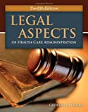 Legal Aspects of Health Care Administration, George D. Pozgar and Nina M. Santucci, 1284065928
