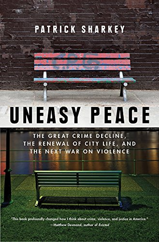 Uneasy Peace: The Great Crime Decline, the Renewal of City Life, and the Next War on Violence (Great American Crime Decline)