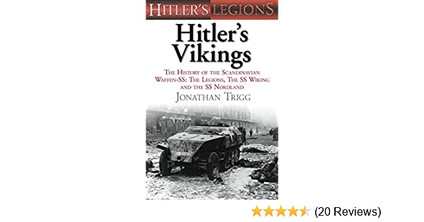 Amazon.com: Hitlers Vikings: The History of the Scandinavian Waffen-SS: The Legions, the SS-Wiking and the SS-Nordland (Hitlers Legions) eBook: Jonathan ...