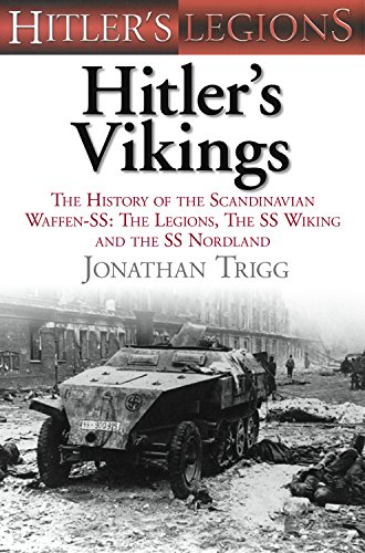 Hitlers Vikings: The History of the Scandinavian Waffen-SS: The Legions, the