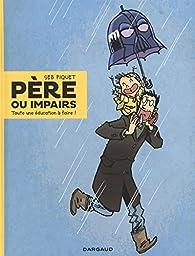 Père ou impairs - tome 1 - Toute une éducation à faire ! par Seb Piquet