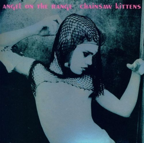 Saws Range - Angel on the Range by Chainsaw Kittens (1993-10-12?