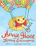 Annie Hoot and the Knitting Extravaganza, Holly Clifton-brown, 0761364447