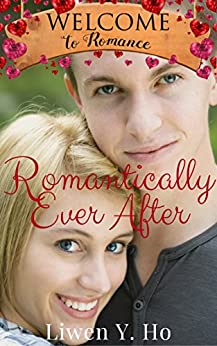 Romantically Ever After (Welcome To Romance Book 13) by [Ho, Liwen ]