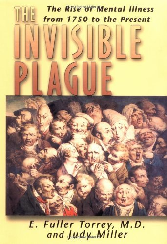 The Invisible Plague: The Rise of mental Illness from 1750 to the Present - Invisible Present