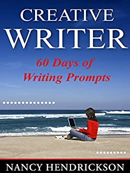 The Creative Writer: 60 Days of (Scrumptious) Writing Prompts (Writing Skills Book 8) by [Hendrickson, Nancy]