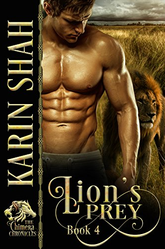 Reeling from what he believes is the death of his twin, Tyler Gunn knows he can't control his lion if he's arrested…. Karin Shah's sexy shapeshifter romance LION'S PREY (The Chimera Chronicles Book 4)