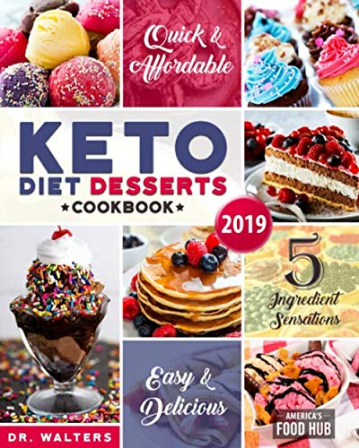 - Keto Desserts Cookbook #2019: 5-Ingredient Affordable, Quick & Easy Low-Carb Sweets & Treats for Smart People on a Budget