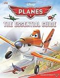 Disney Planes the Essential Guide, Dorling Kindersley Publishing Staff, 1465402683