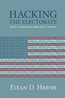 Hacking the Electorate: How Campaigns Perceive Voters by [Hersh, Eitan D.]
