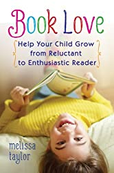 Book Love: Help Your Child Grow from Reluctant to Enthusiastic Reader by Melissa Taylor (2012-10-30)