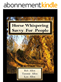 Horse Whispering Savvy for People, A Study of Mindful Communication (English Edition)