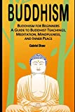 img - for Buddhism: Buddhism for Beginners, A Guide to Buddhist Teachings, Meditation, Mindfulness, and Inner Peace book / textbook / text book