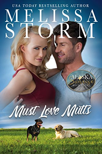 Must Love Mutts (The Alaska Sunrise Romances Book 4) by [Storm, Melissa]