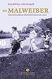 Die Malweiber: Unerschrockene Künstlerinnen um 1900 (Elisabeth Sandmann im it)