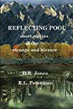 REFLECTING POOL, Short Stories of the Strange and Bizarre, D. Jones, 147837599X